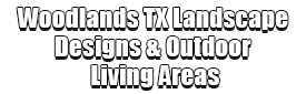 Woodlands TX Landscape Designs & Outdoor Living Areas Logo-We offer Landscape Design, Outdoor Patios & Pergolas, Outdoor Living Spaces, Stonescapes, Residential & Commercial Landscaping, Irrigation Installation & Repairs, Drainage Systems, Landscape Lighting, Outdoor Living Spaces, Tree Service, Lawn Service, and more.